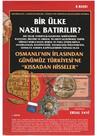Bir Ülke Nasıl Batırılır? Osmanlı'nın İflasından Günümüz Türkiyesi'ne 'Kıssadan Hisseler'
