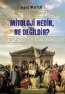 Mitoloji Nedir, Ne Değildir?
