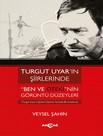 """Turgut Uyar'ın Şiirlerinde """"Ben ve Öteki""""nin Görüntü Düzeyleri"""