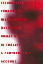 Fotoğraflarla Türkiye'de İnsan Hakları (1839 - 1990)