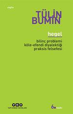 Hegel - Bilinç Problemi, Köle-Efendi Diyalektiği, Praksis Felsefesi