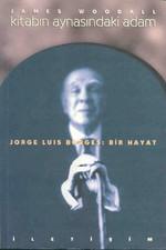 Kitabın Aynasındaki Adam Jorge Luis Borges: Bir Hayat