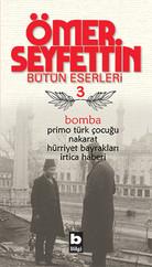 Bomba / Primo Türk Çocuğu / Nakarat / Hürriyet Bayrakları-Ömer Seyfettin Bütün Eserleri 3