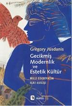 Gecikmiş Modernlik ve Estetik Kültür - Milli Edebiyatın İcat Edilişi