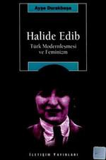 Halide Edip - Türk Modernleşmesi Ve Feminizm