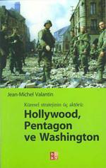 Küresel Stratejinin Üç Aktörü : Hollywood , Pentagon ve Washington