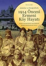 Anlatılar ve Fotoğraflarla 1914 Öncesi Ermeni Köy Hayatı
