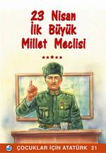23 Nisan , İlk Büyük Millet Meclisi - Çocuklar İçin Atatürk