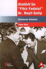 Atatürk'ün Fikir Fedaisi : Dr.Reşit Galip