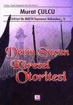 Derin Suçun Küresel Otoritesi - Türkiye'de Mafyalaşmanın Kökenleri - 5