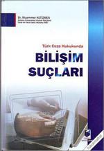 Türk Ceza Hukukunda Bilişim Suçları