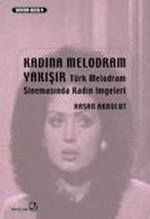 Kadına Melodram Yakışır - Türk Melodram Sinemasında Kadın İmgeleri