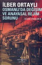 Osmanlıda Değişim ve Anayasal Rejim Sorunu  Seçme Eserleri II