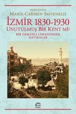 İzmir 1830-1930  / Unutulmuş Bir Kent mi? Bir Osmanlı Limanından Hatıralar
