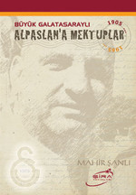 Büyük Galatasaraylı Alpaslan'a Mektuplar