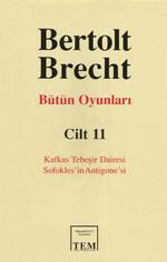 Berthold Brecht - Bütün Oyunları 11 - Kafkas Tebeşir Dairesi - Sofokles'in Antigone'si