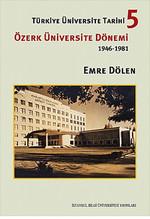 Türkiye Üniversite Tarihi 5 - Özerk Üniversite Dönemi 1946-1981