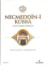 Necmeddin-i Kübra - Hayatı, Eserleri, Görüşleri