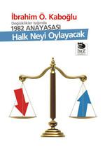 Halk Neyi Oylayacak - Değişiklikler Işığında 1982 Anayasası