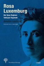 Rosa Luxemburg - Her Şeye Rağmen, Tutkuyla Yaşamak