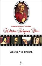 Hürrem Sultan'ın Gözünden Muhteşem Süleyman Devri