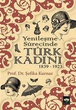 Yenileşme Sürecinde Türk Kadını (1839-1923)