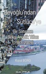 Beyoğlu'ndan Sütlüce'ye - Bir Satıcının Beko-Arçelik Yılları (1983-2009)
