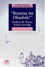 ''Boşuna mı Okuduk?'' Türkiye'de Beyaz Yakalı İşsizliği