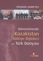 Dönemimizde Kazakistan Türkiye İlişkileri ve Türk Dünyası