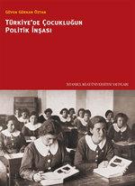 Türkiye'de Çocukluğun Politik İnşası