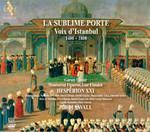 La Sublime Porte - Voix d'Istanbul 1430 - 1750