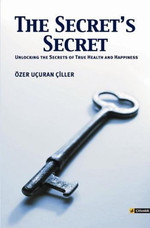 The Secret's Secret (Unlocking the Secrets of True Health and Happiness)