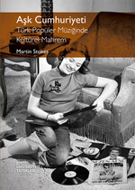 Aşk Cumhuriyeti Türk Popüler Müziğinde Kültürel Mahrem