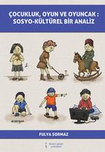Çocukluk, Oyun ve Oyuncak : Soyo-Kültürel Bir Analiz