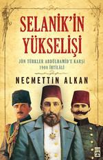 Selanik'in Yükselişi: Jön Türkler Abdülhamid'e Karşı 1908 İhtilali