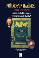 Priamos'un Hazinesi Heinrich Schliemann Troya'yı Nasıl Buldu?