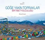 Göğe Yakın Topraklar Bir Tibet Yolculuğu