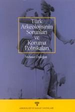 Türk Arkeolojisinin Sorunları ve Koruma Politikaları