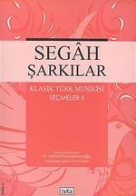 Segah Şarkılar - Klasik Türk Musikisi Seçmeler 6