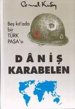 Beş kıt'ada bir Türk Paşa'sı Daniş Karabelen