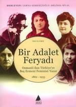 Bir Adalet FeryadıOsmanlı'dan Türkiye'ye Beş Ermeni Feminist Yazar 1862 - 1933