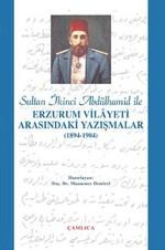 Sultan İkinci Abdülhamid Han ile Erzurum Vilâyeti Arasındaki Yazışmalar (1894-1904)