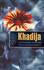 The First Muslim and the Wife of the Prophet Muhammed-Khadija