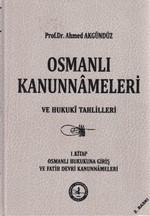 Osmanlı Kanunnameleri ve Hukuki Tahlilleri Cilt: 1