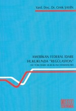 Amerikan Federal İdare Hukukunda Regülasyon ve Türk İdare Hukukuna Yansımaları