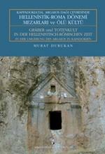 Kappadokia'da, Argaios Dağı Çevresinde Hellenistik-Roma Dönemi Mezarları ve Ölü Kültü