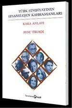 Türk Edebiyatının Efsaneleşen Kahramanları (Kara Anlatı)