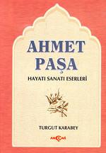 Ahmet Paşa Hayatı - Sanatı - Eserleri