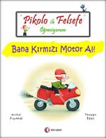 Pikolo ile Felsefe Öğreniyorum - Bana Kırmızı Motor Al!
