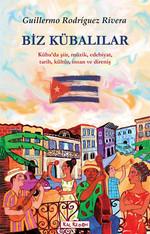 Biz Kübalılar - Küba'da Şiir, Müzik, Edebiyat, Tarih, Kültür, İnsane ve Direniş
